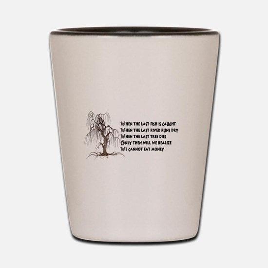When The Last Tree Dies Shot Glass
