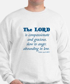 THE LORD IS COMPASSIONATE, PSALM 103:8 Sweatshirt