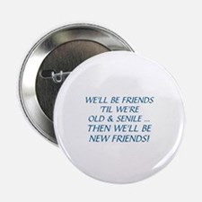 "WE'LL BE BEST FRIENDS 'TIL WE'RE OLD  2.25"" Button"