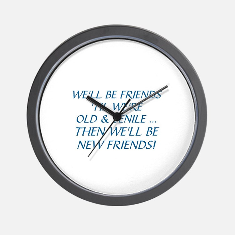 WE'LL BE BEST FRIENDS 'TIL WE'RE OLD AN Wall Clock