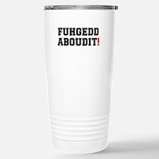 FUHEDDABOUDIT! Travel Mug