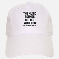 The music sounds better Baseball Baseball Cap
