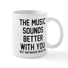 The music sounds better Mug
