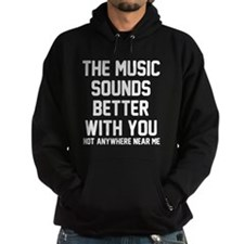 The music sounds better Hoodie