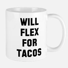 Will flex for tacos Mug