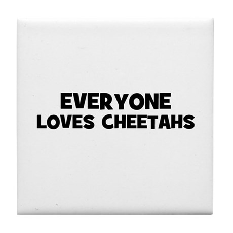everyone loves cheetahs Tile Coaster
