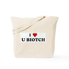 I Love U BIOTCH Tote Bag