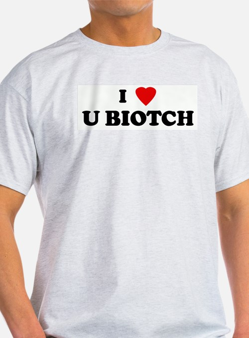 I Love U BIOTCH T-Shirt