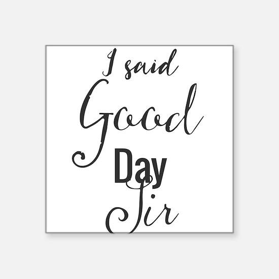 I said Good Day Sir Sticker