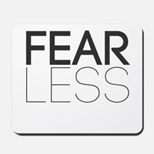 Be Fearless, Fear Less Mousepad