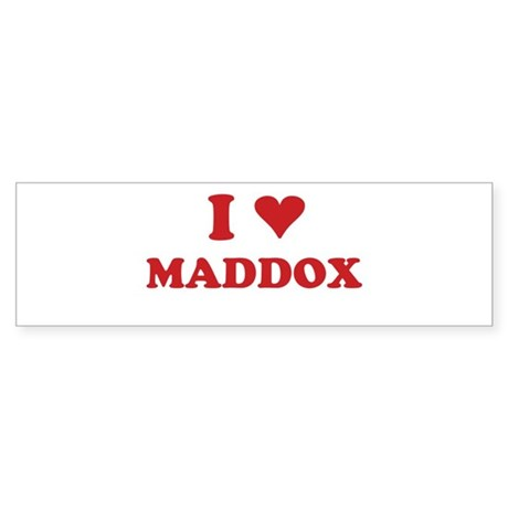 I LOVE MADDOX Bumper Sticker