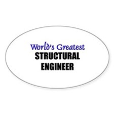 Worlds Greatest STRUCTURAL ENGINEER Oval Decal