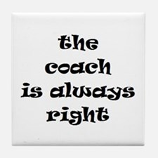coach always right Tile Coaster