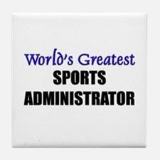 Worlds Greatest SPORTS ADMINISTRATOR Tile Coaster