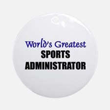Worlds Greatest SPORTS ADMINISTRATOR Ornament (Rou