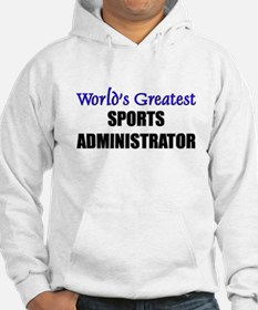 Worlds Greatest SPORTS ADMINISTRATOR Hoodie