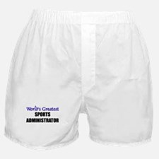 Worlds Greatest SPORTS ADMINISTRATOR Boxer Shorts