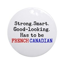 be french canadian Round Ornament
