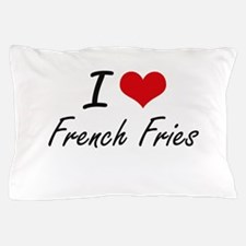 I Love French Fries artistic design Pillow Case