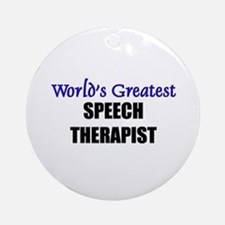 Worlds Greatest SPEECH THERAPIST Ornament (Round)