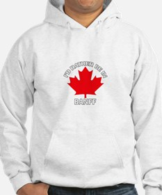 I'd Rather Be in Banff Hoodie