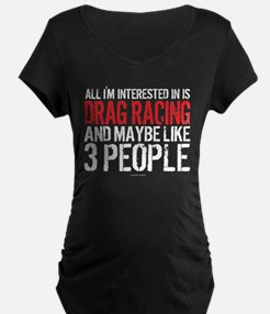 Interested in Drag Racing Maternity T-Shirt