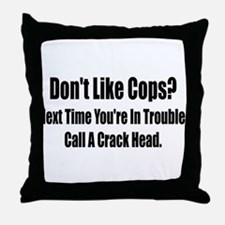 Don't Like Cop's? Throw Pillow