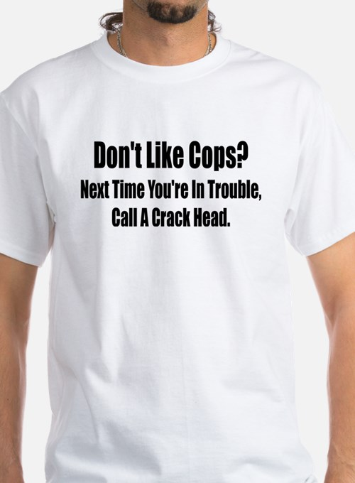 Don't Like Cop's? Shirt