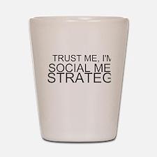 Trust Me, I'm A Social Media Strategist Shot Glass