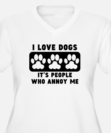 I Love Dogs People Annoy Me Plus Size T-Shirt