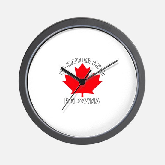 I'd Rather be in Kelowna Wall Clock