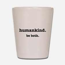HumanKind. Be Both Shot Glass