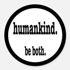 HumanKind. Be Both Round Car Magnet