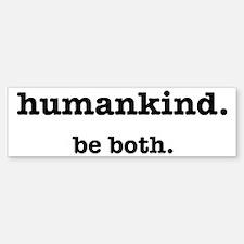 HumanKind. Be Both Bumper Bumper Sticker
