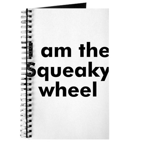 I am the Squeaky wheel Journal
