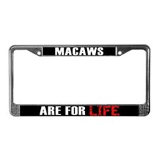 Macaws are for Life License Plate Frame