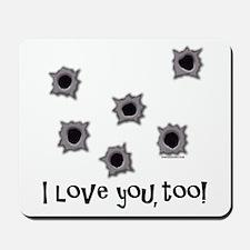 Bullets I Love You Too Mousepad