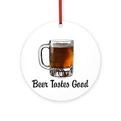 Beer Tastes Good Ornament (Round)