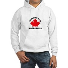 I'd Rather Be in Niagra Falls Hoodie Sweatshirt