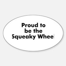 Proud to be the Squeaky Wheel Oval Decal