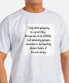 I FULLY BELIEVE IN APOLOGIZING, IF E T-Shirt