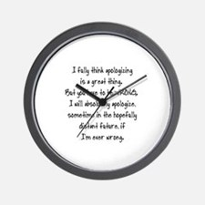 I FULLY BELIEVE IN APOLOGIZING, IF EVER Wall Clock