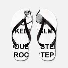 Keep Calm and Double Step Rock Step Flip Flops
