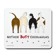 Nothin' Butt Chihuahuas Mousepad
