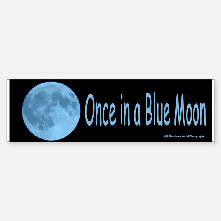 Once in a Blue Moon Bumper Bumper Bumper Sticker