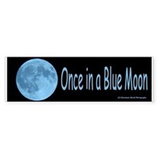 Once in a Blue Moon Bumper Bumper Sticker