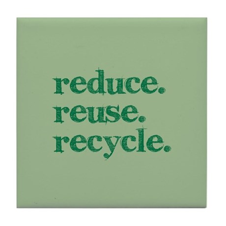 reduce.reuse.recycle. Tile Coaster