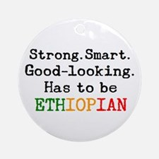 be ethiopian Round Ornament