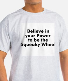 Believe in your Power to be t T-Shirt