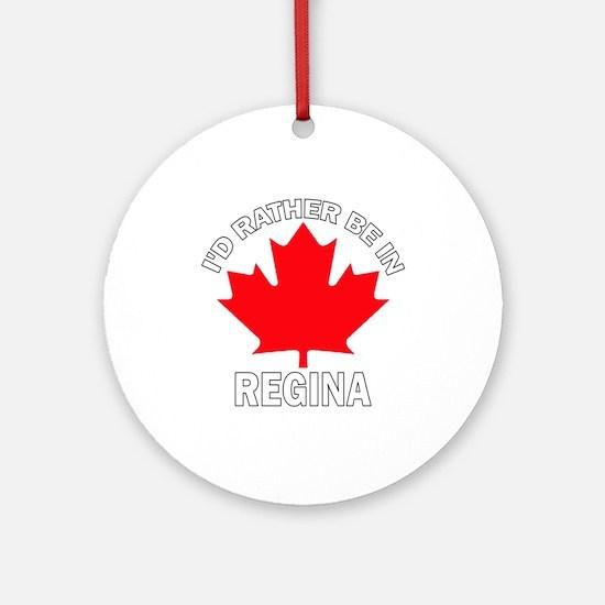 I'd Rather Be in Regina Ornament (Round)